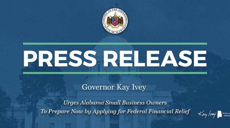 Governor Ivey urges Alabama Small Business Owners To Prepare Now by Applying for Federal Financial Relief